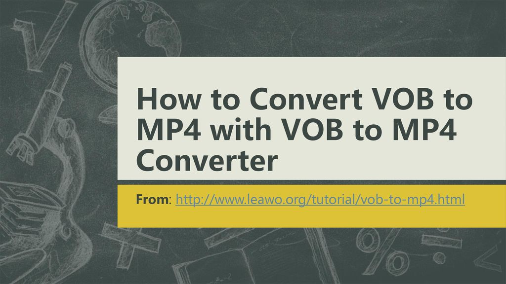 How to Convert VOB to MP4 with VOB to MP4 Converter - ppt