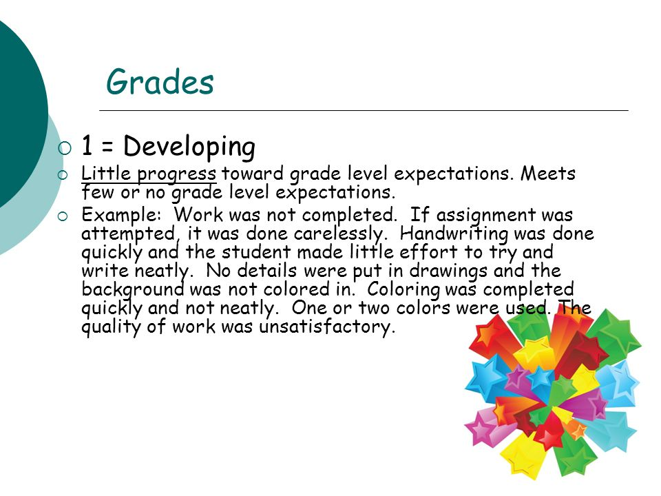 Grades 1 = Developing. Little progress toward grade level expectations. Meets few or no grade level expectations.