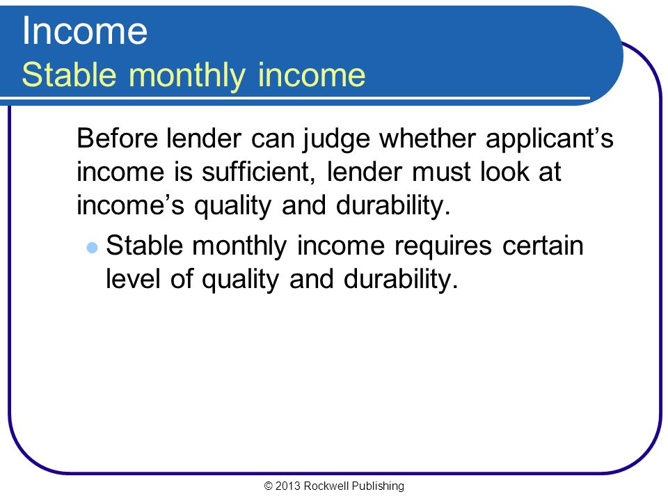 Income Stable monthly income