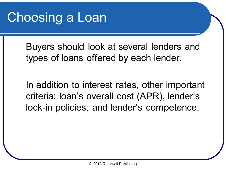Choosing a Loan Buyers should look at several lenders and types of loans offered by each lender.