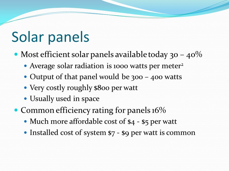 Solar panels Most efficient solar panels available today 30 – 40%