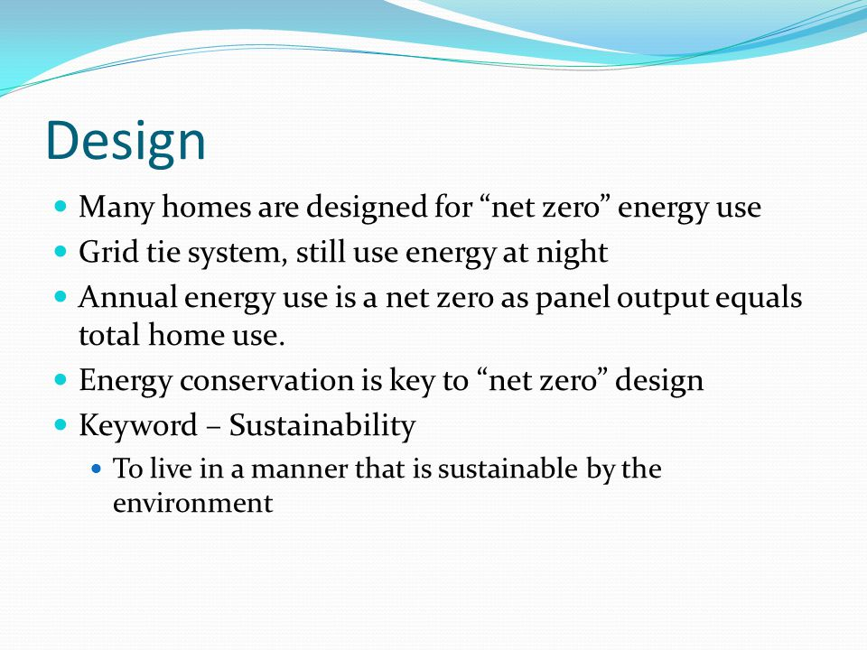 Design Many homes are designed for net zero energy use