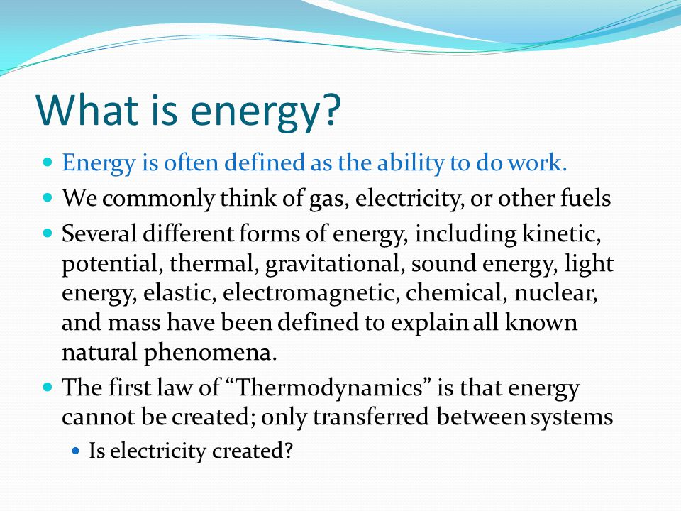 What is energy Energy is often defined as the ability to do work.