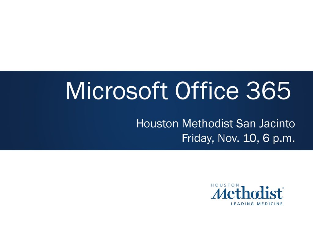Microsoft Office 365 Houston Methodist San Jacinto - ppt