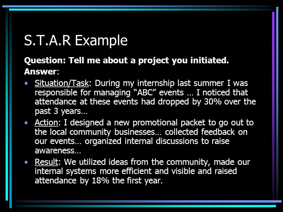 S.T.A.R Example Question: Tell me about a project you initiated.