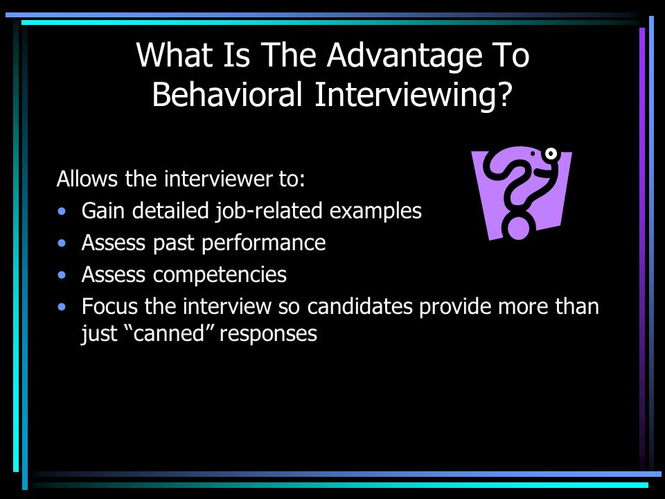 What Is The Advantage To Behavioral Interviewing