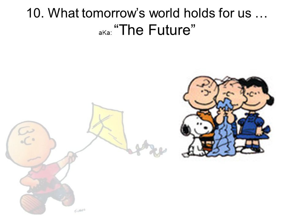 10. What tomorrow's world holds for us … aKa: The Future