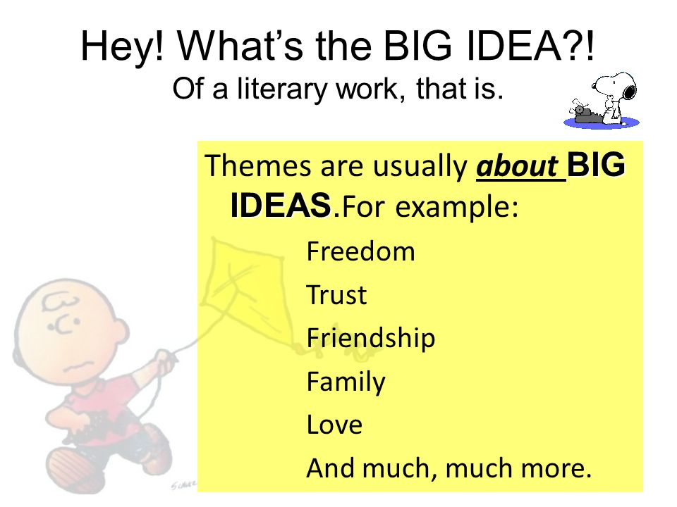 Hey! What's the BIG IDEA ! Of a literary work, that is.