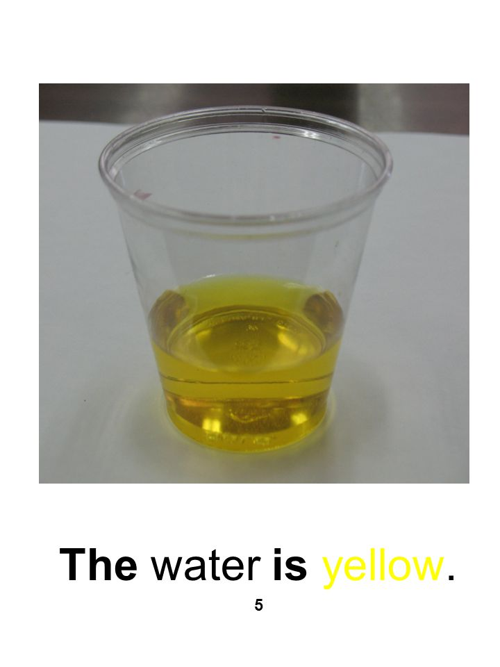 The water is yellow. 5