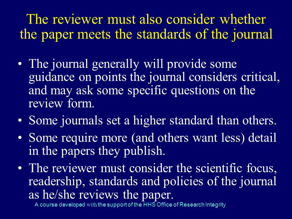The reviewer must also consider whether the paper meets the standards of the journal