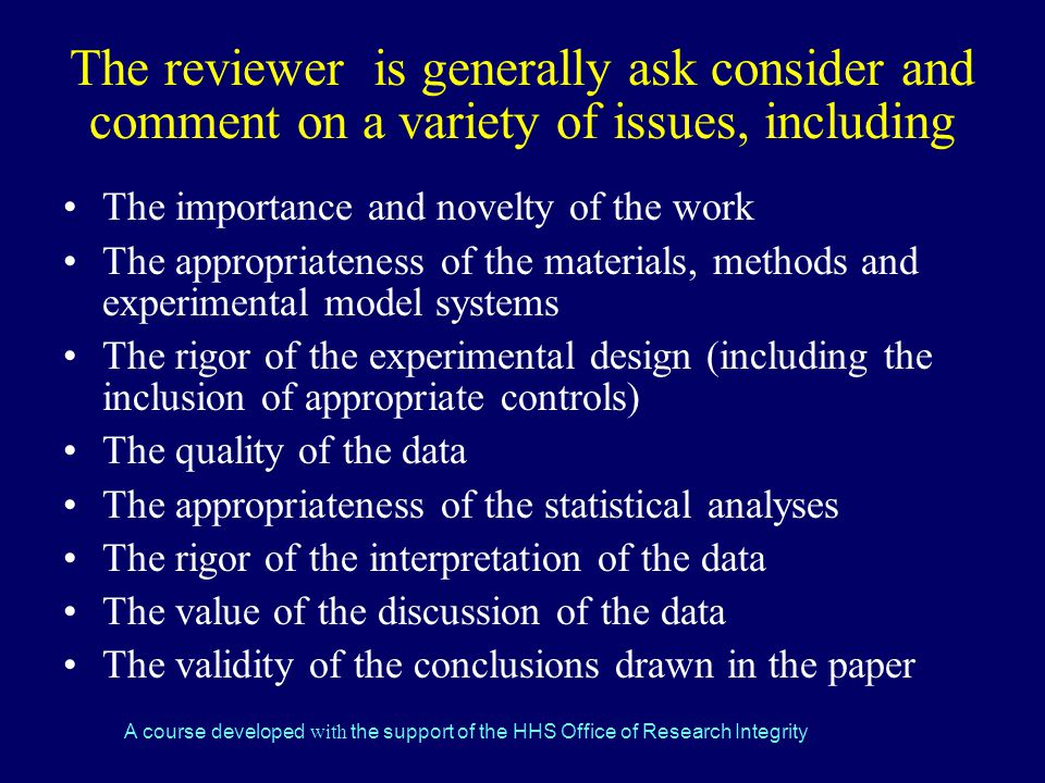 The reviewer is generally ask consider and comment on a variety of issues, including