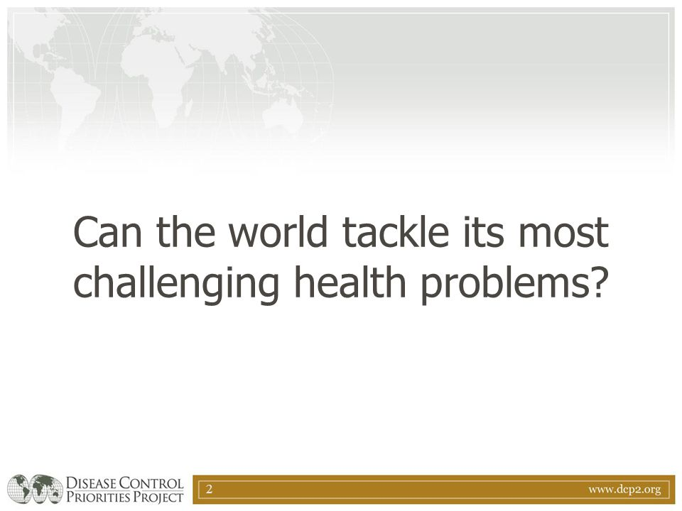 Can the world tackle its most challenging health problems