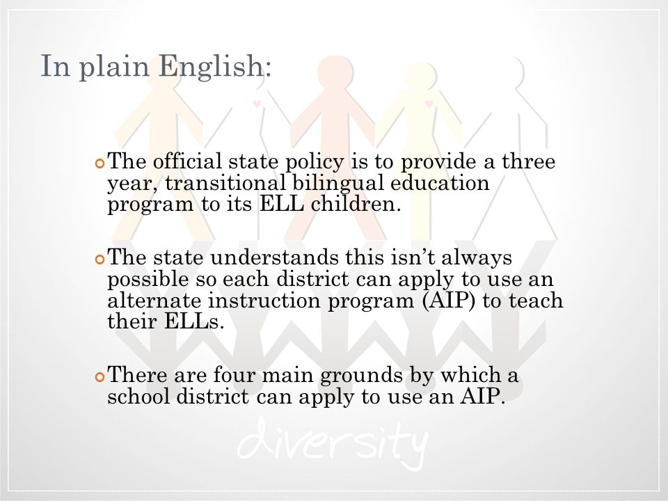 In plain English: The official state policy is to provide a three year, transitional bilingual education program to its ELL children.
