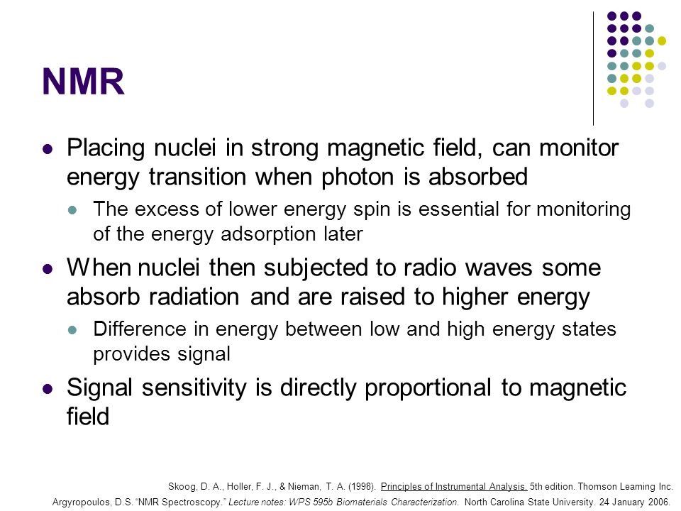 NMR Placing nuclei in strong magnetic field, can monitor energy transition when photon is absorbed.