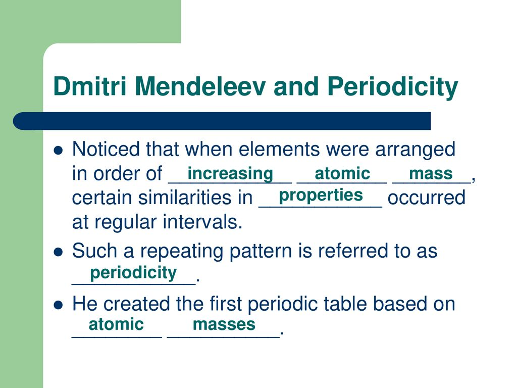 The modern periodic table chapter 5 ppt download he created the first periodic table based on increasing atomic mass properties periodicity atomic masses dmitri mendeleev and periodicity urtaz Images