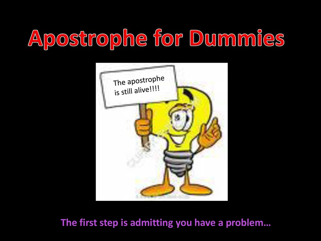 apostrophe for dummies the first step is admitting you have a
