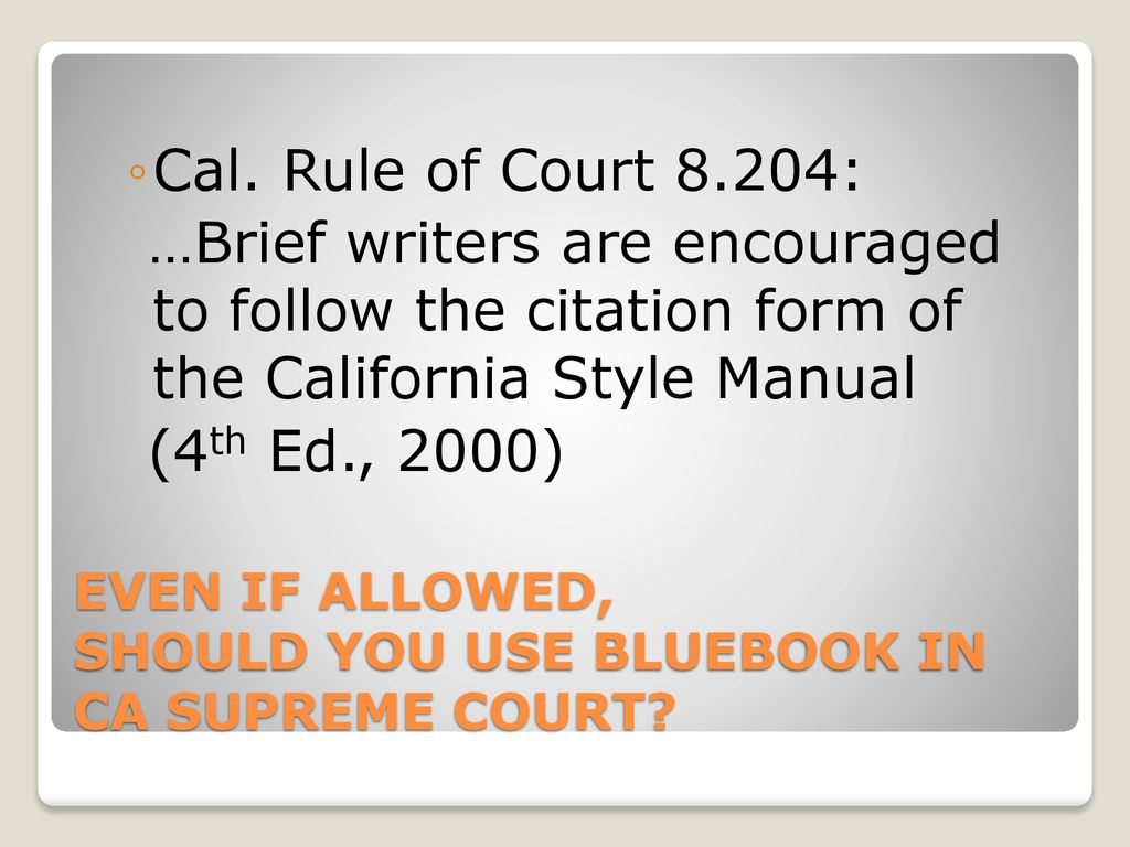 EVEN IF ALLOWED, SHOULD YOU USE BLUEBOOK IN CA SUPREME COURT