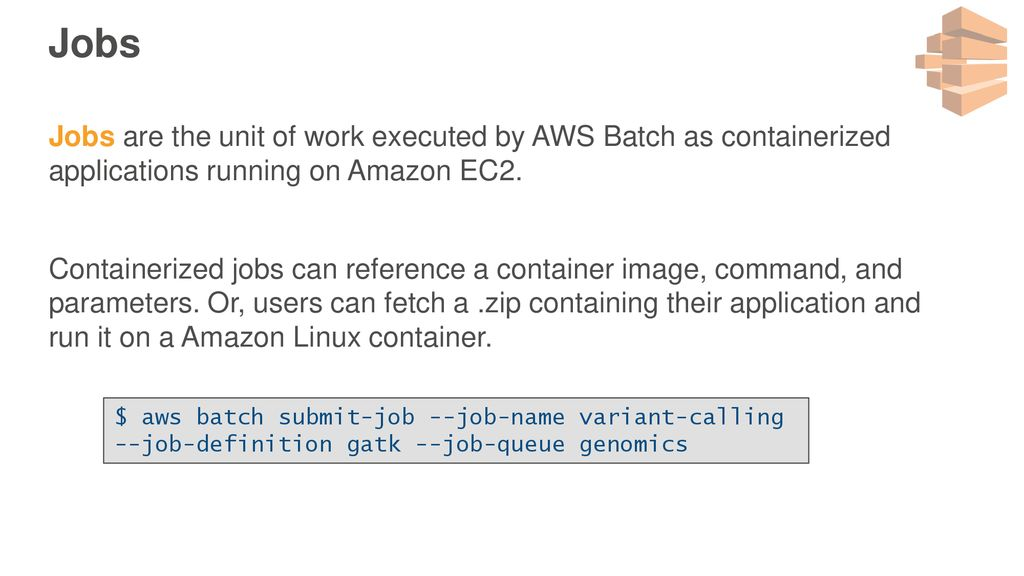 AWS Batch Overview A highly-efficient, dynamically-scaled, batch