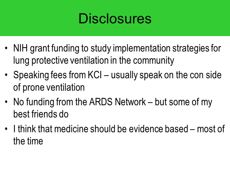 Disclosures NIH grant funding to study implementation strategies for lung protective ventilation in the community.