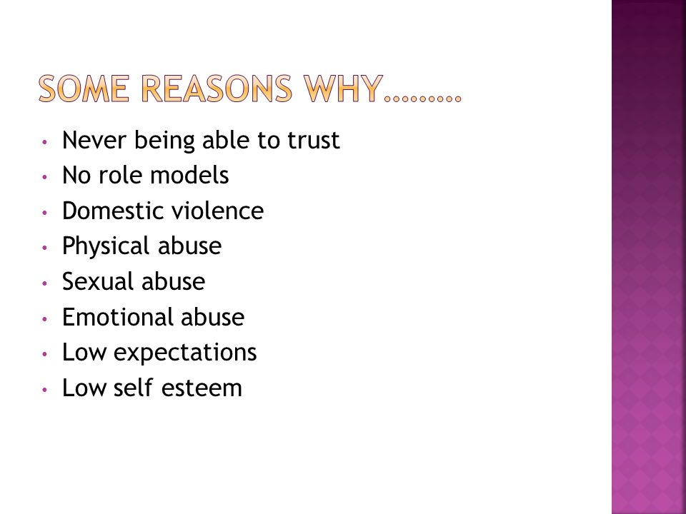 Some reasons why……… Never being able to trust No role models