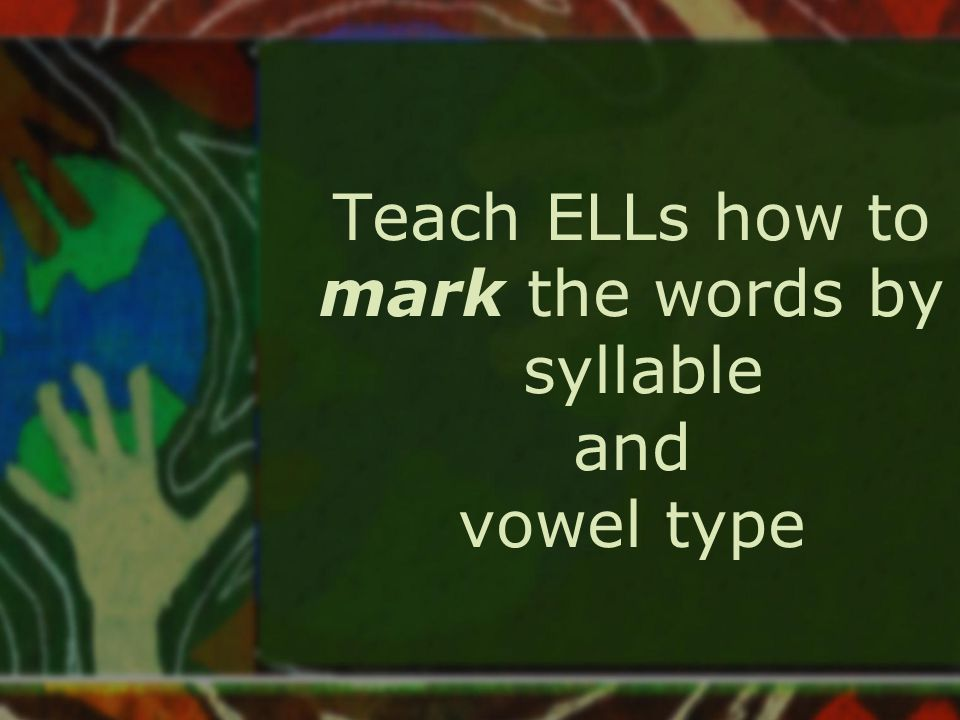 Teach ELLs how to mark the words by syllable and vowel type