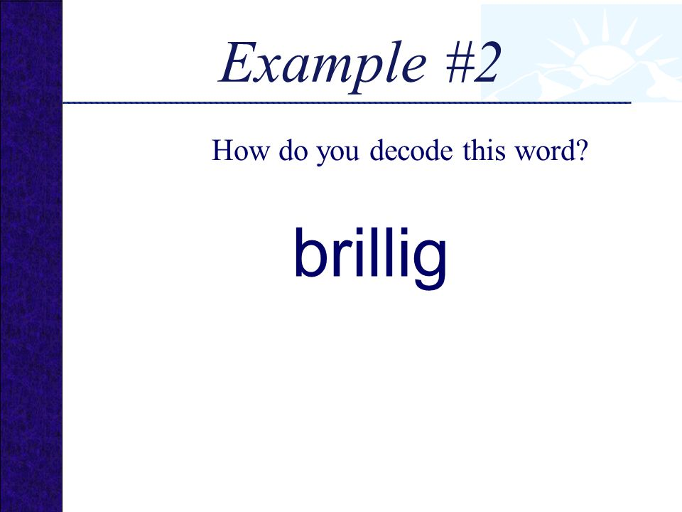 Example #2 How do you decode this word brillig