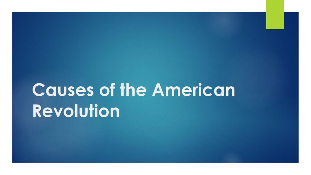Causes of the American Revolution - ppt download