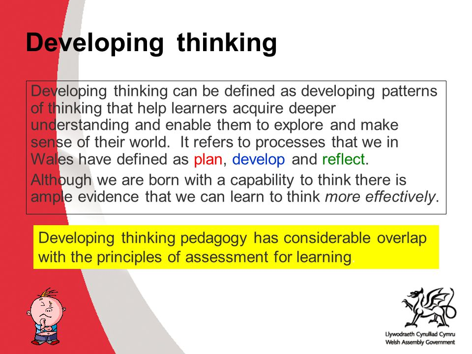 Developing thinking Why develop thinking skills and assessment for learning in the classroom