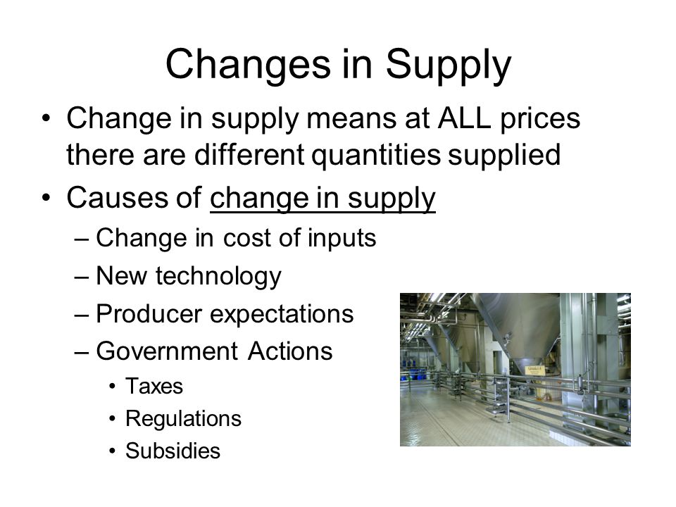 Changes in Supply Change in supply means at ALL prices there are different quantities supplied. Causes of change in supply.