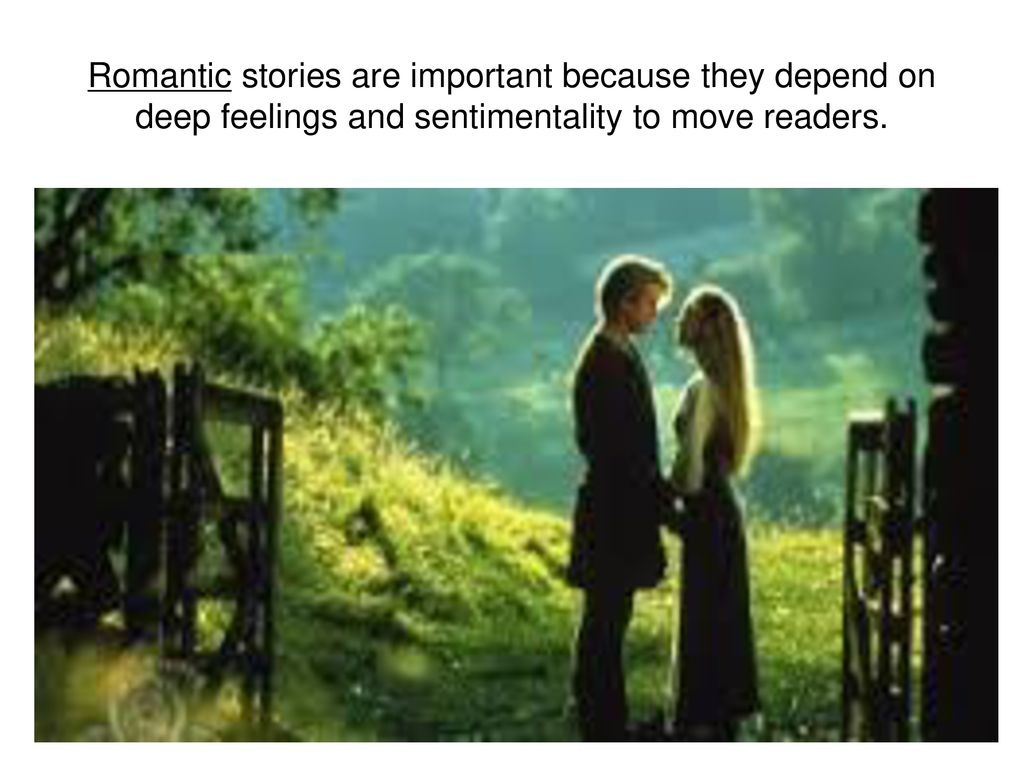 Romantic stories are important because they depend on deep
