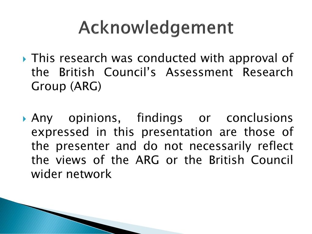 Acknowledgement This Research Was Conducted With Approval Of The British Council S Assessment Research Group Arg Any Opinions Findings Or Conclusions Ppt Download Acknowledgement (uk, singular) english term or phrase: assessment research group arg any