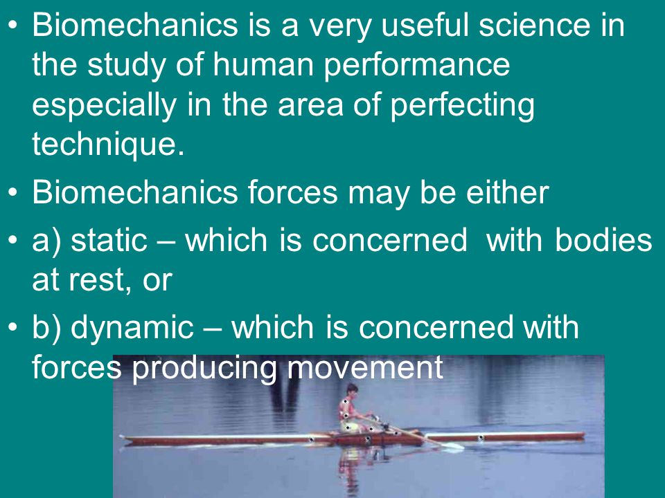 Biomechanics is a very useful science in the study of human performance especially in the area of perfecting technique.