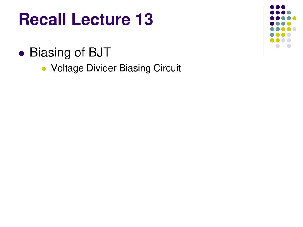Recall Lecture 13 Biasing Of Bjt Voltage Divider Circuit 1