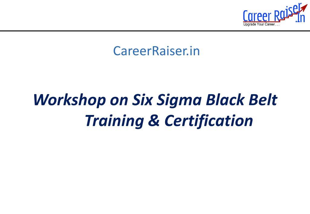 Workshop On Six Sigma Black Belt Training Certification Ppt Download