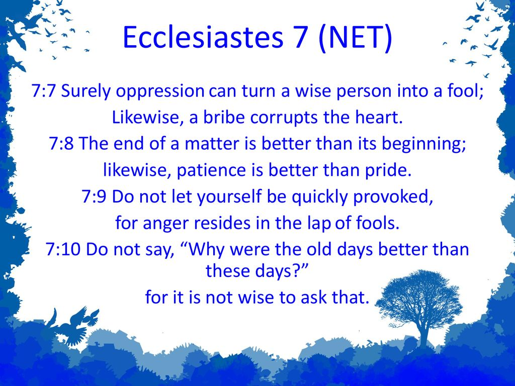 Ecclesiastes 7 (NET) 7:7 Surely oppression can turn a wise