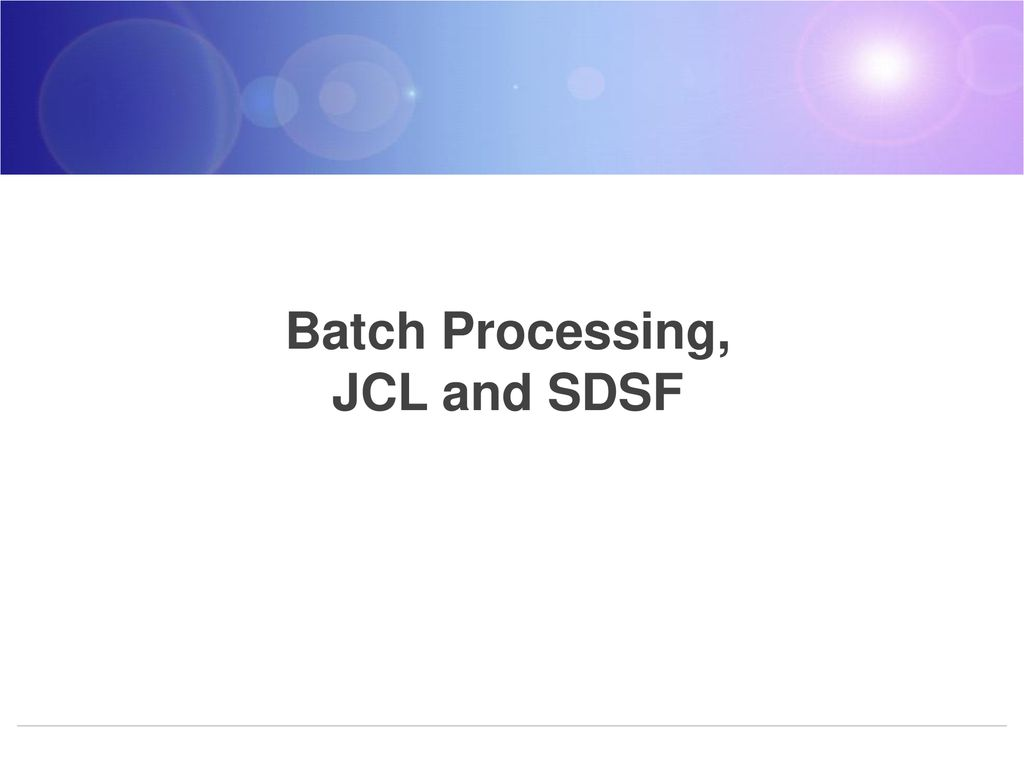 Batch Processing, JCL and SDSF - ppt download