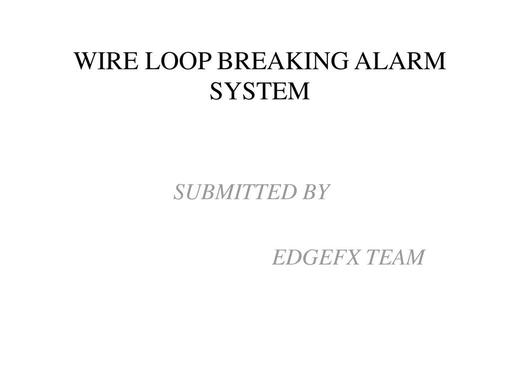 Wire Loop Breaking Alarm System Ppt Download Wiring
