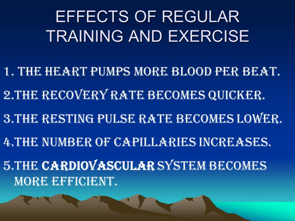 EFFECTS OF REGULAR TRAINING AND EXERCISE