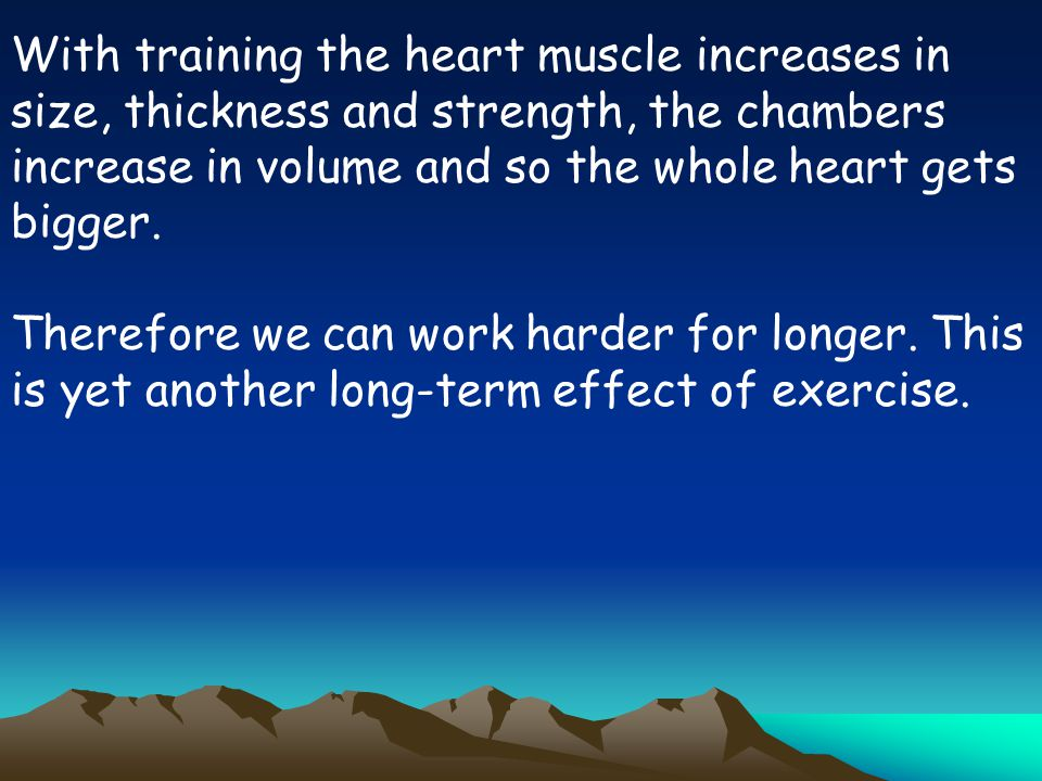 With training the heart muscle increases in size, thickness and strength, the chambers increase in volume and so the whole heart gets bigger.