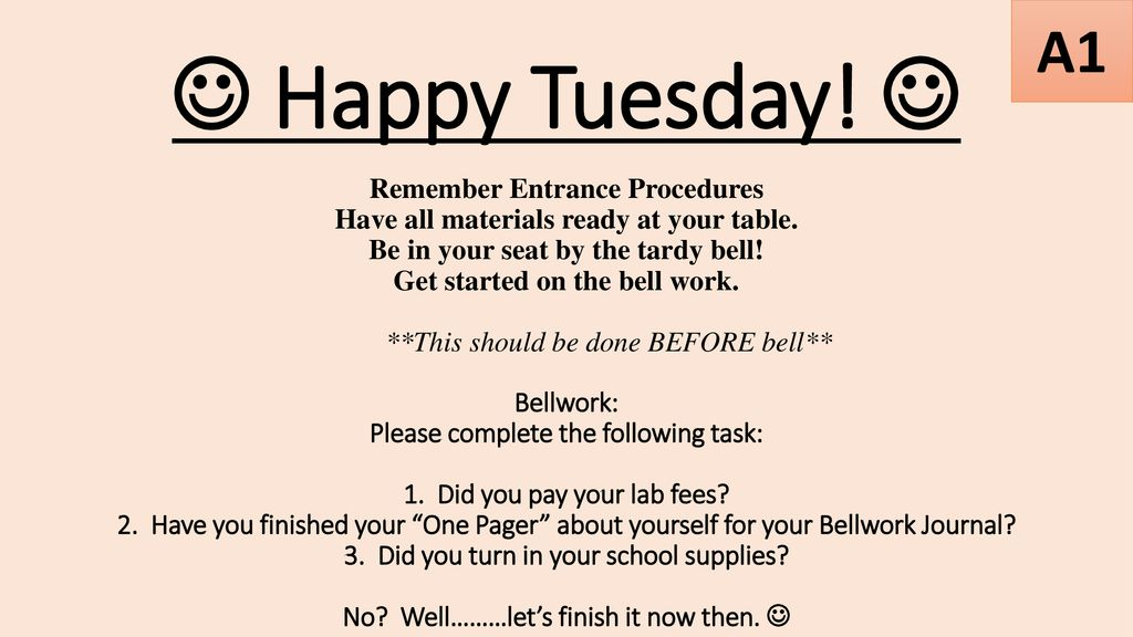 Happy Tuesday!  Remember Entrance Procedures Have all