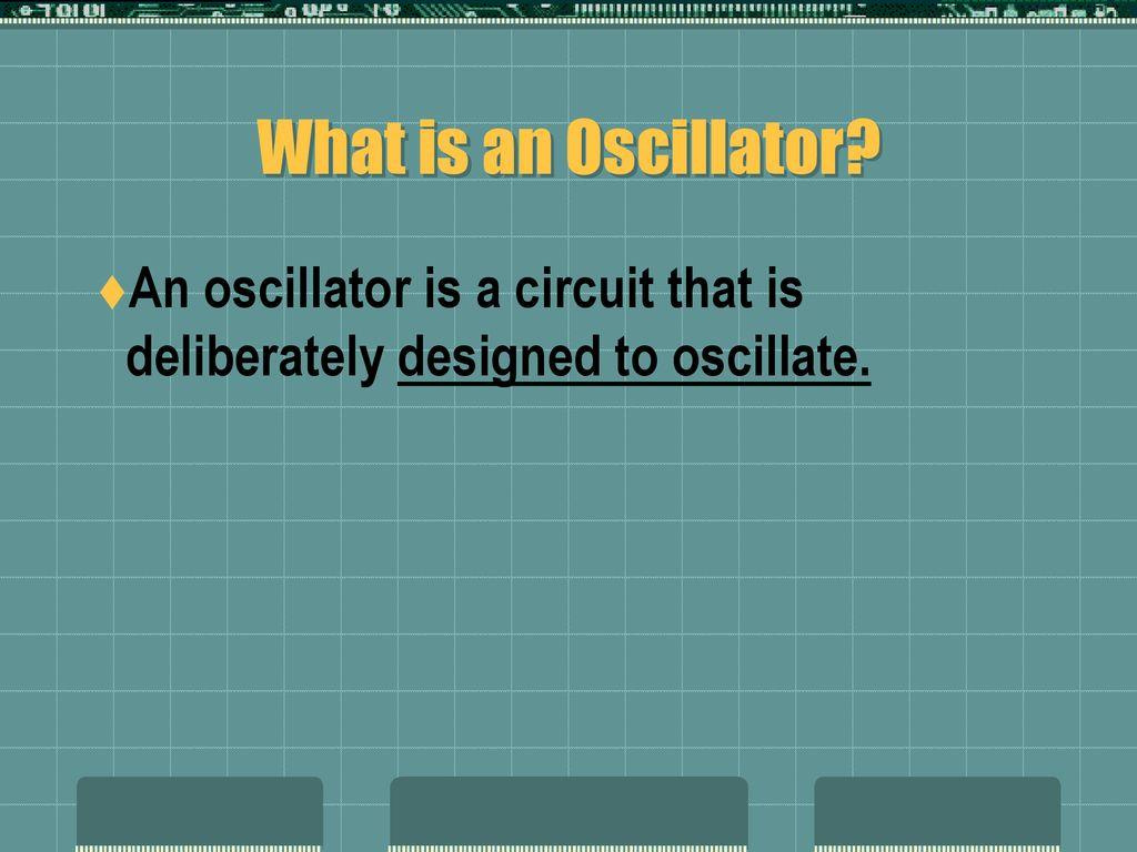 Transistor Oscillators Ppt Download Circuitlab Op Amp Mixer 3 What Is An Oscillator A Circuit