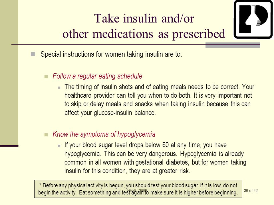 Take insulin and/or other medications as prescribed