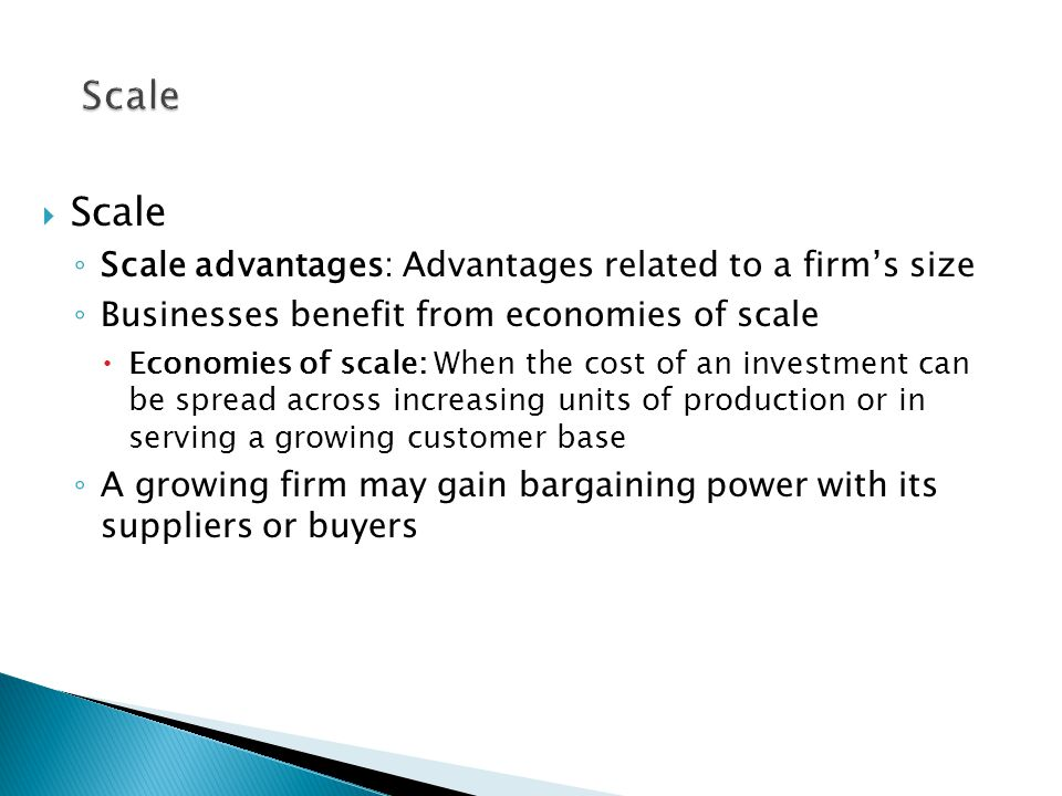 Scale Scale Scale advantages: Advantages related to a firm's size
