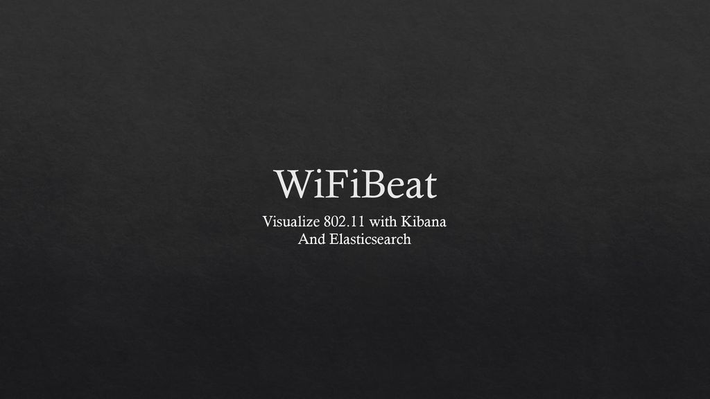 WiFiBeat Visualize with Kibana And Elasticsearch  - ppt download