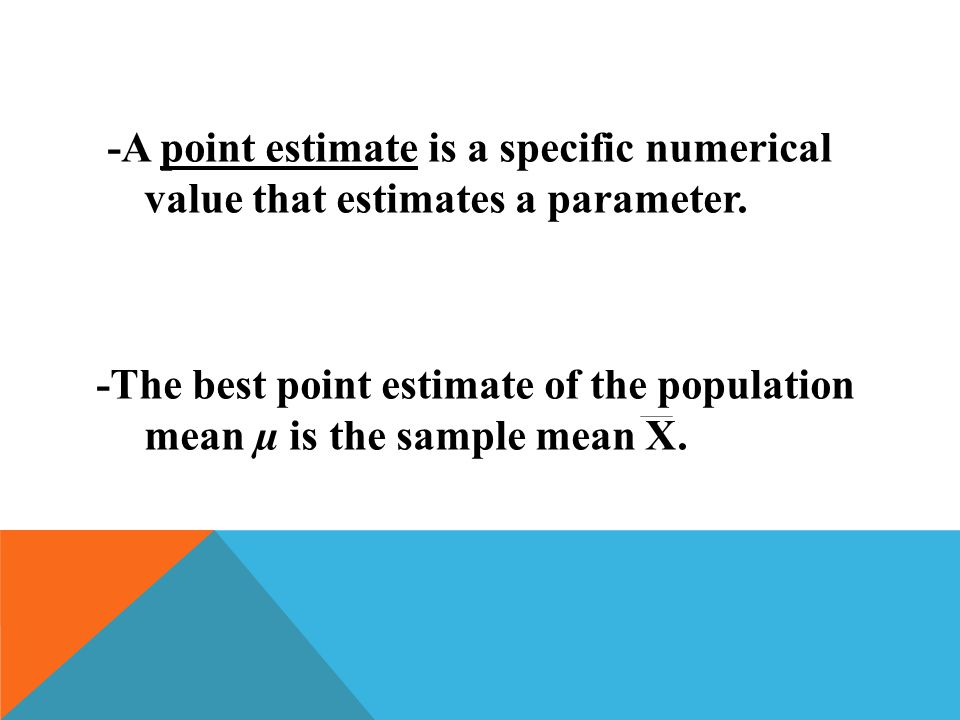 -A point estimate is a specific numerical value that estimates a parameter.