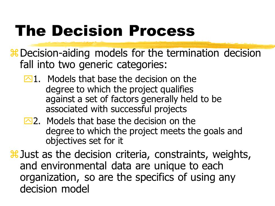 The Decision Process Decision-aiding models for the termination decision fall into two generic categories: