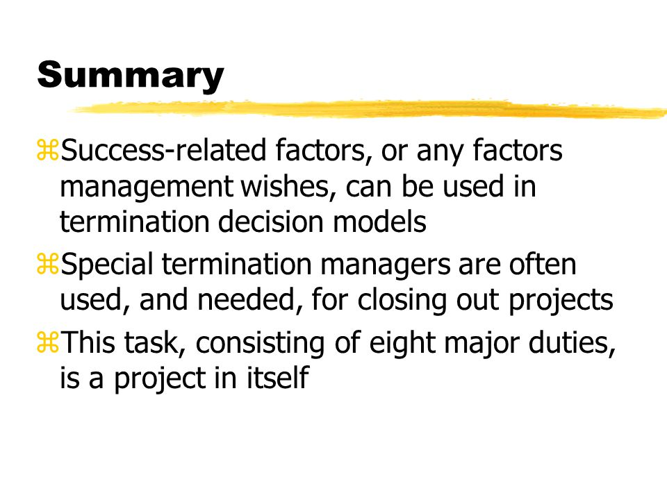 Summary Success-related factors, or any factors management wishes, can be used in termination decision models.