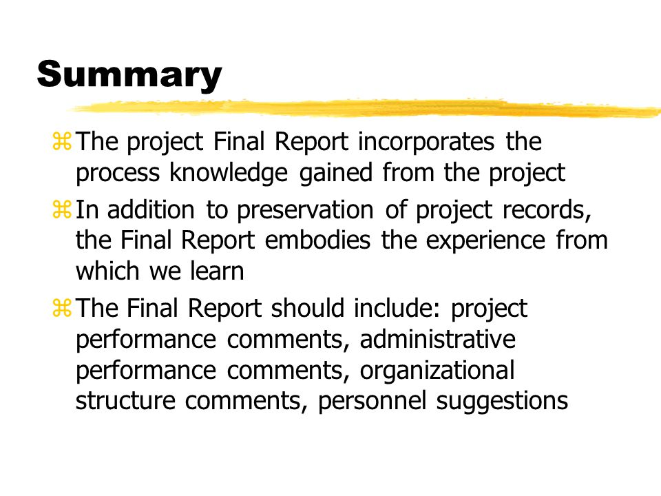 Summary The project Final Report incorporates the process knowledge gained from the project.