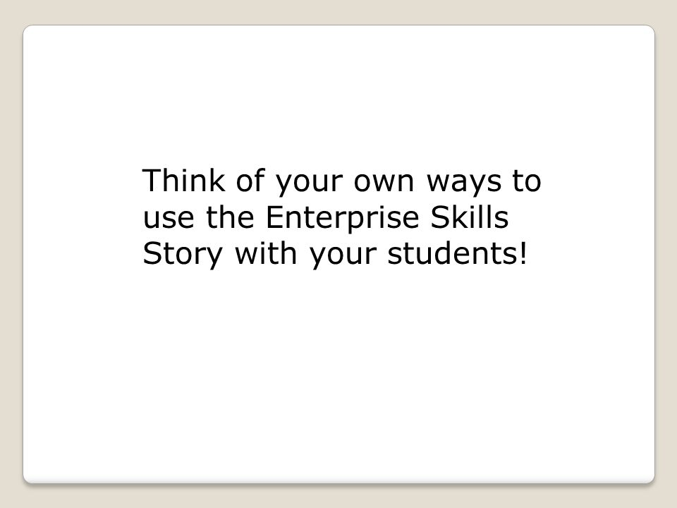 Think of your own ways to use the Enterprise Skills Story with your students!