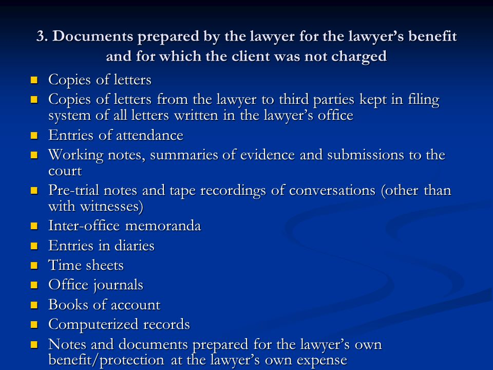 3. Documents prepared by the lawyer for the lawyer's benefit and for which the client was not charged